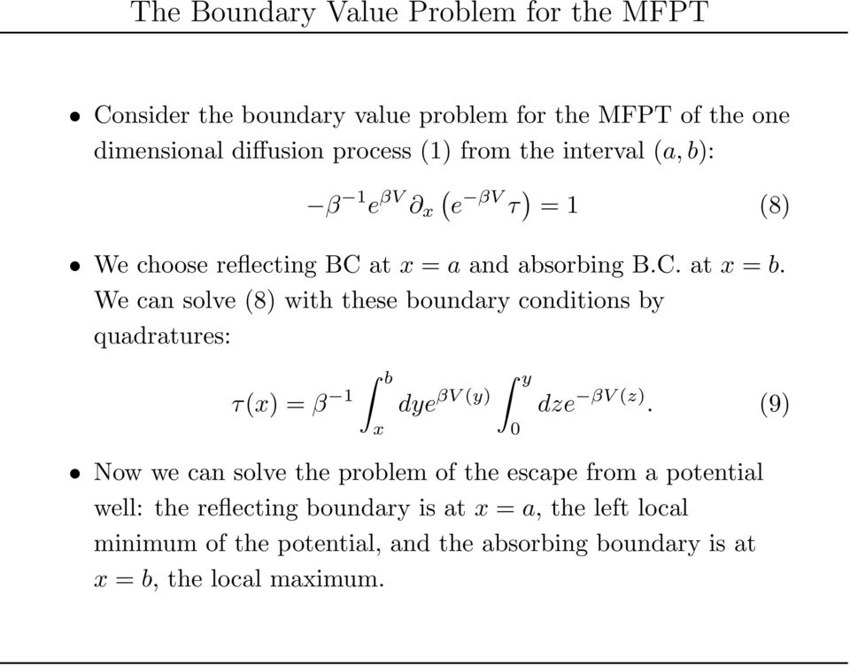 We can solve (8) with these boundary conditions by quadratures: τ(x) = β 1 b x dye βv (y) y dze βv (z).