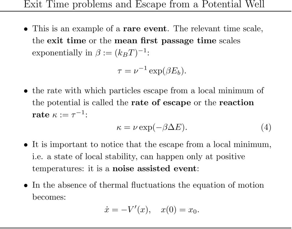 the rate with which particles escape from a local minimum of the potential is called the rate of escape or the reaction rate κ := τ 1 : κ = ν exp( β E).