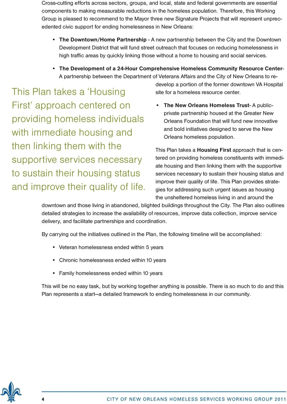 Downtown/Home Partnership - A new partnership between the City and the Downtown Development District that will fund street outreach that focuses on reducing homelessness in high traffic areas by