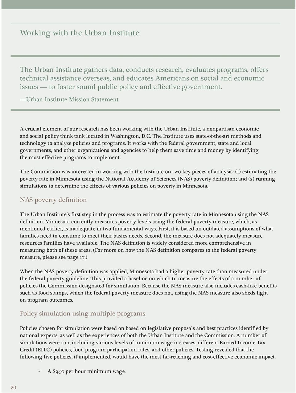 Urban Institute Mission Statement A crucial element of our research has been working with the Urban Institute, a nonpartisan economic and social policy think tank located in Washington, D.C.