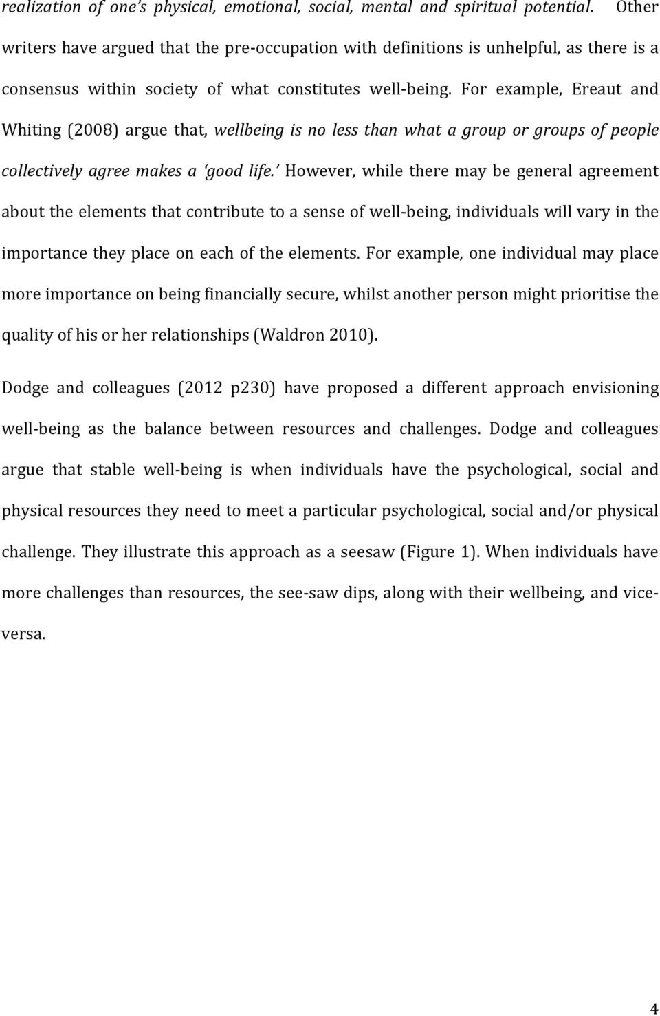 For example, Ereaut and Whiting (2008) argue that, wellbeing is no less than what a group or groups of people collectively agree makes a good life.