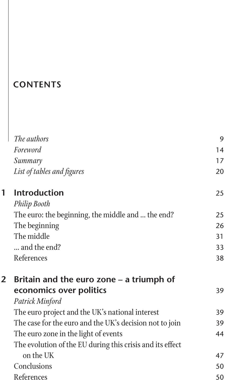 33 References 38 2 Britain and the euro zone a triumph of economics over politics 39 Patrick Minford The euro project and the UK s