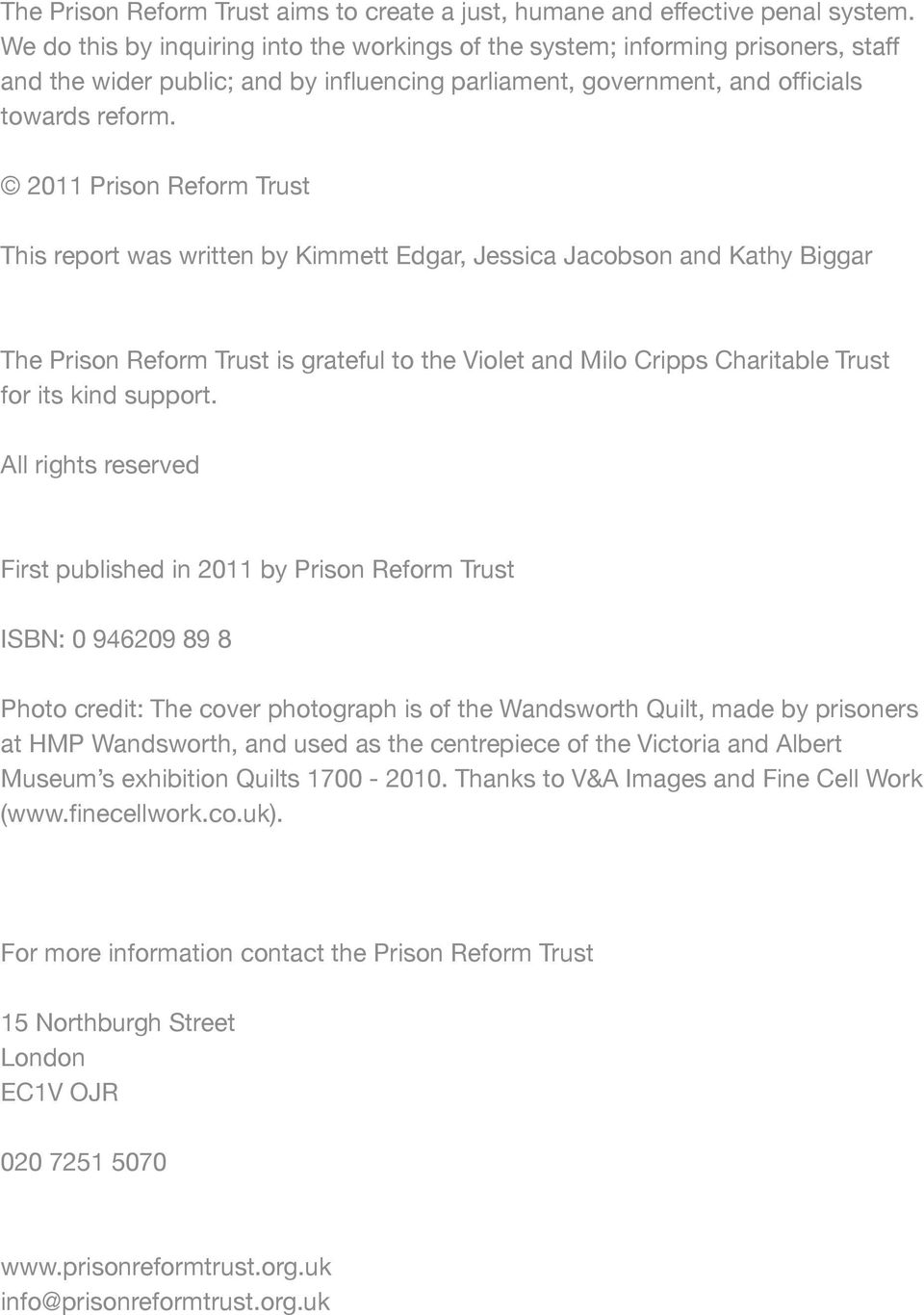 2011 Prison Reform Trust This report was written by Kimmett Edgar, Jessica Jacobson and Kathy Biggar The Prison Reform Trust is grateful to the Violet and Milo Cripps Charitable Trust for its kind