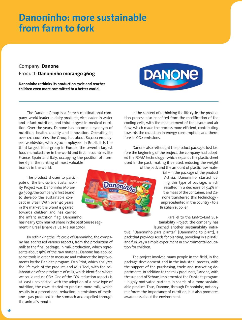 Over the years, Danone has become a synonym of nutrition, health, quality and innovation.
