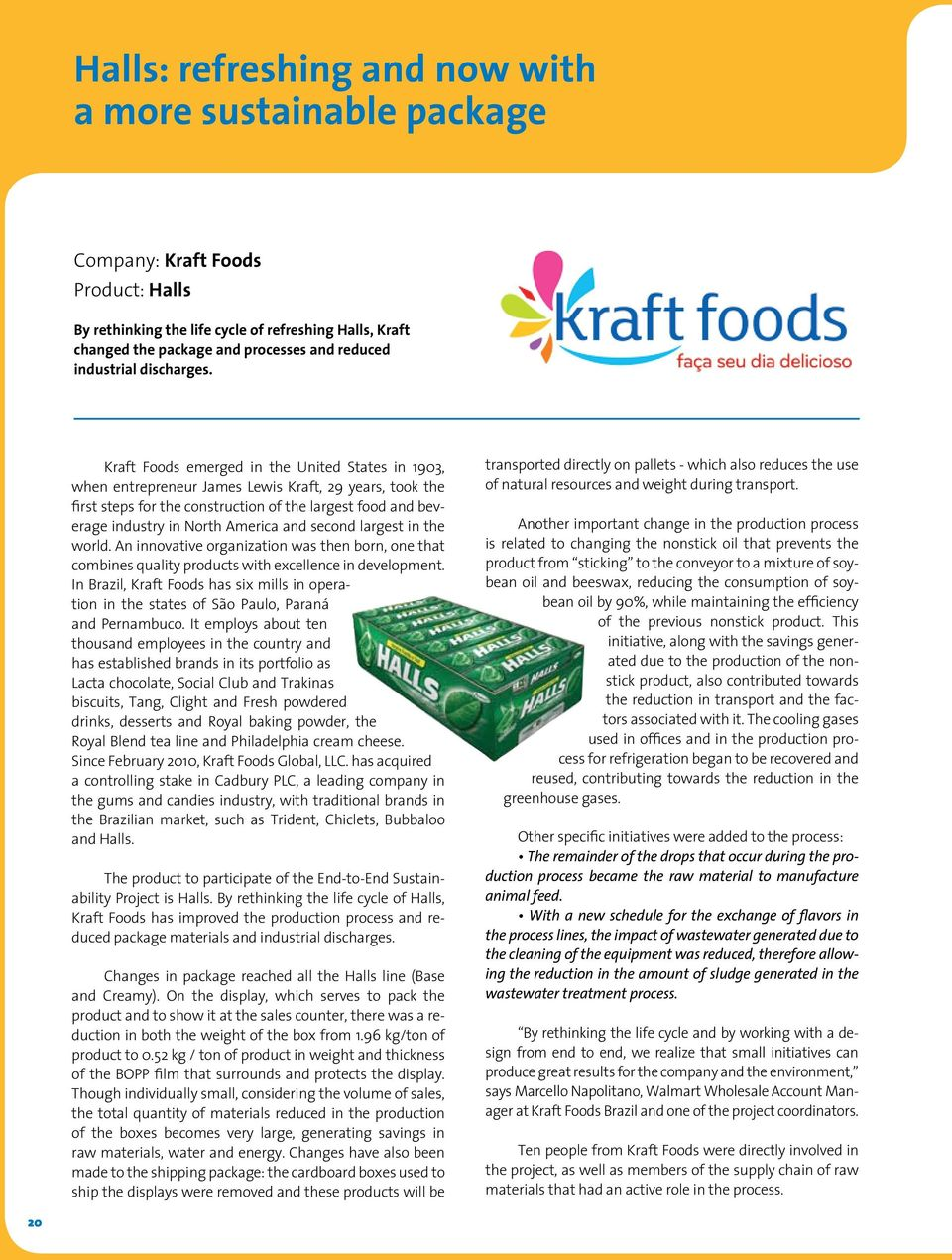 Kraft Foods emerged in the United States in 1903, when entrepreneur James Lewis Kraft, 29 years, took the first steps for the construction of the largest food and beverage industry in North America