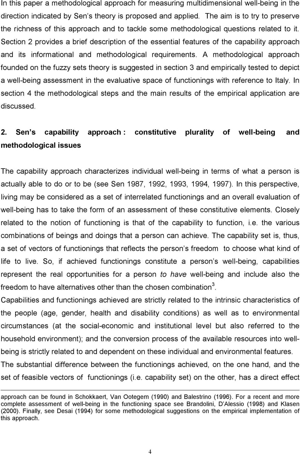 Section 2 provides a brief description of the essential features of the capability approach and its informational and methodological requirements.