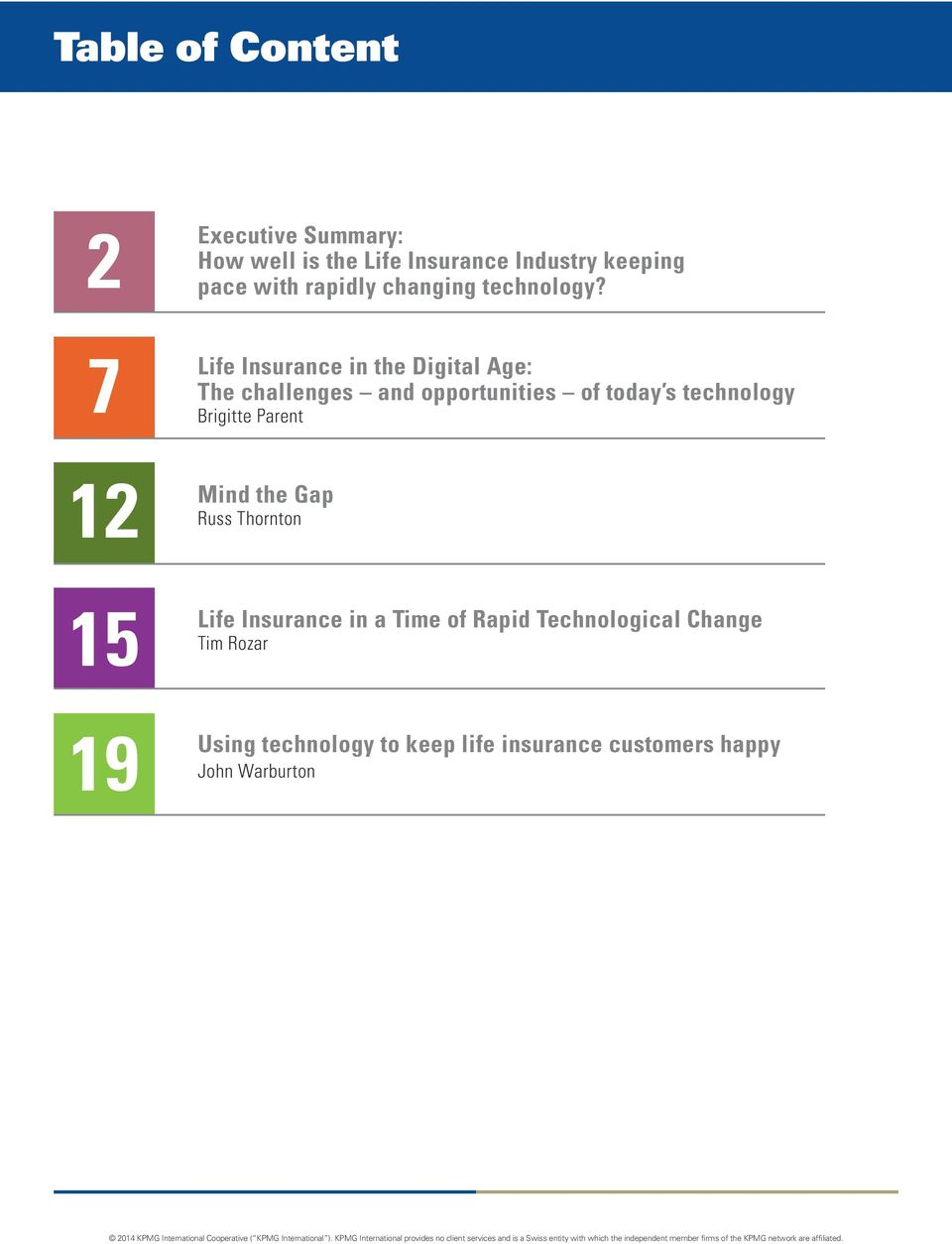 7 Life Insurance in the Digital Age: The challenges and opportunities of today s technology Brigitte