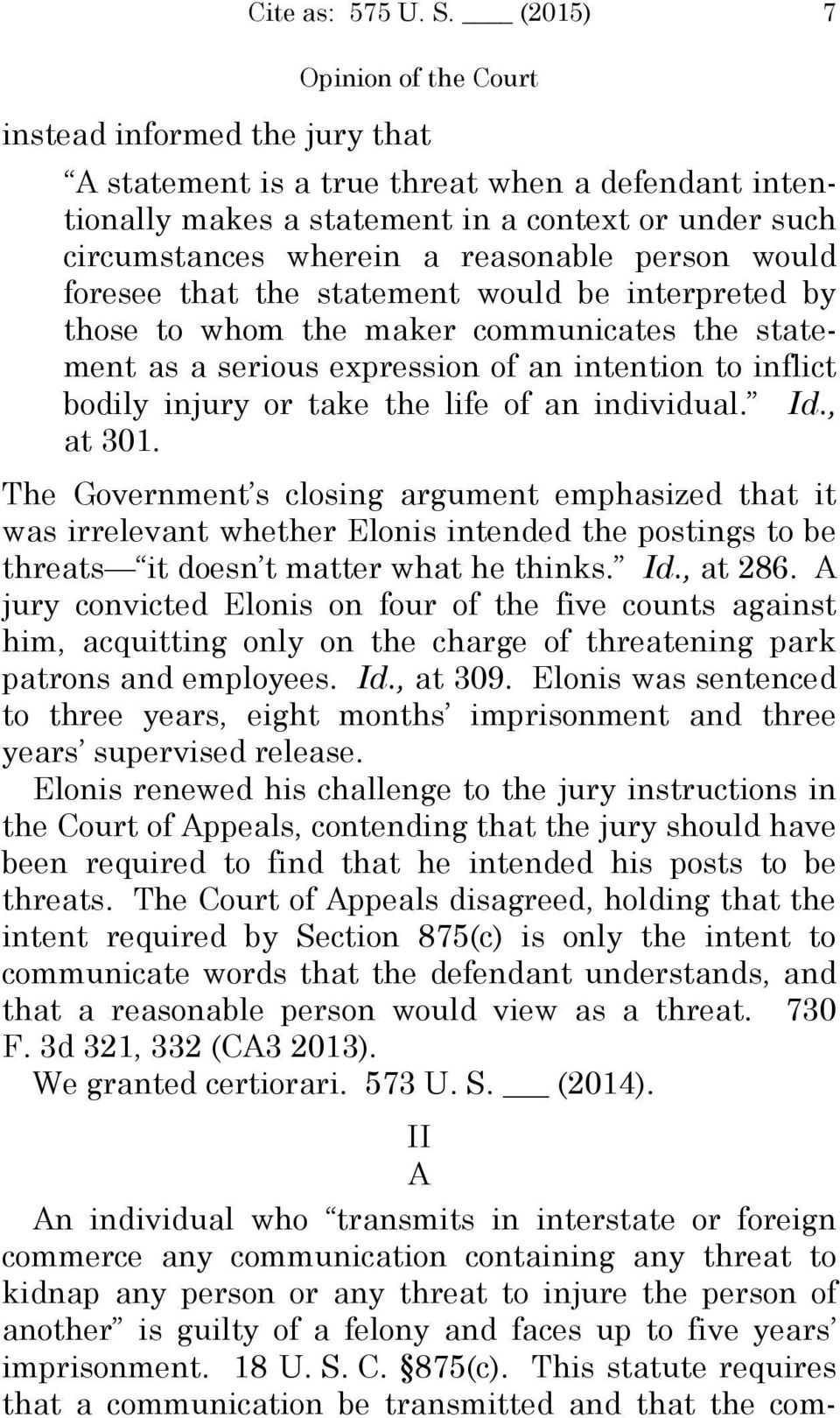 an individual. Id., at 301. The Government s closing argument emphasized that it was irrelevant whether Elonis intended the postings to be threats it doesn t matter what he thinks. Id., at 286.