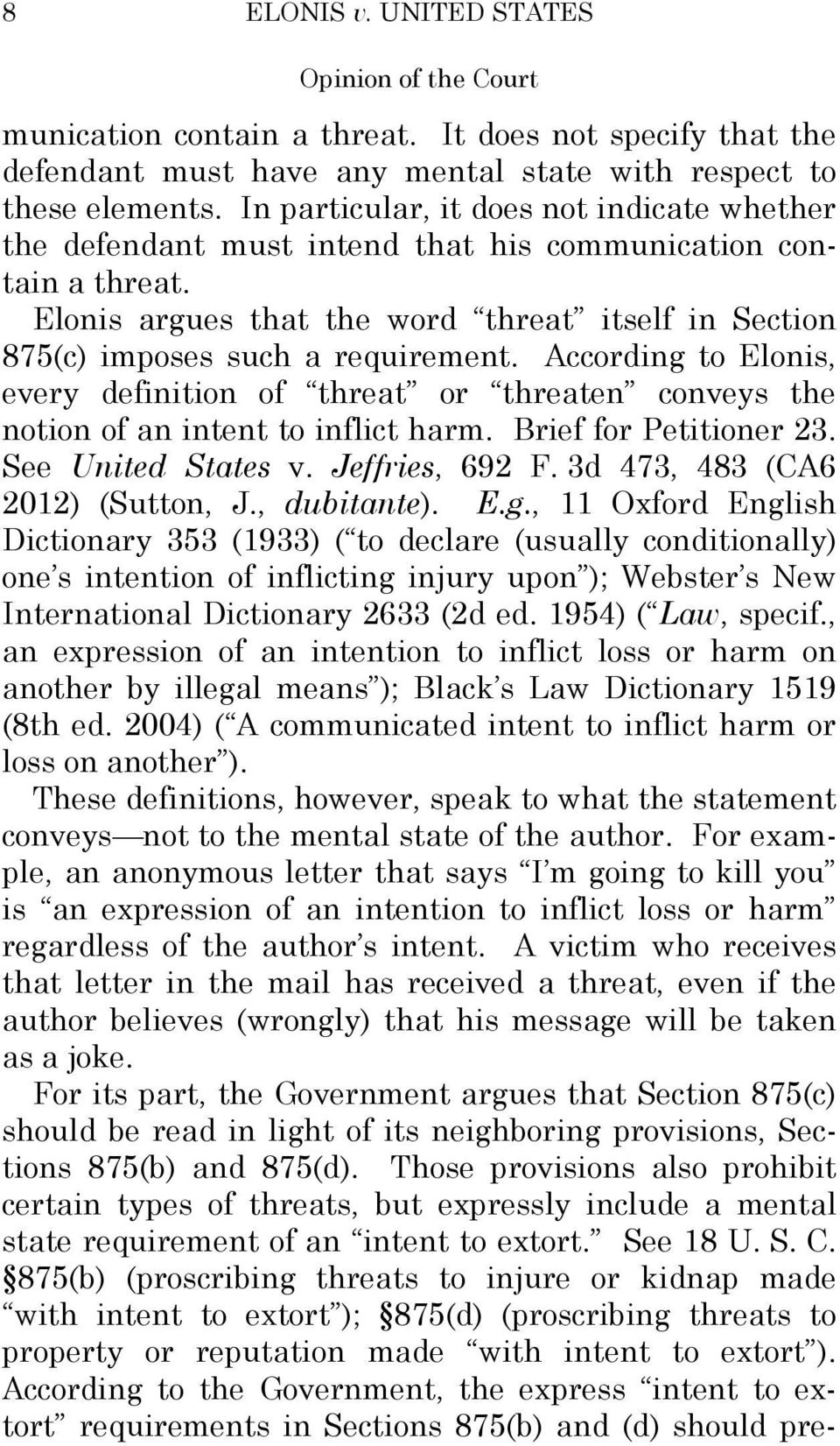 According to Elonis, every definition of threat or threaten conveys the notion of an intent to inflict harm. Brief for Petitioner 23. See United States v. Jeffries, 692 F.