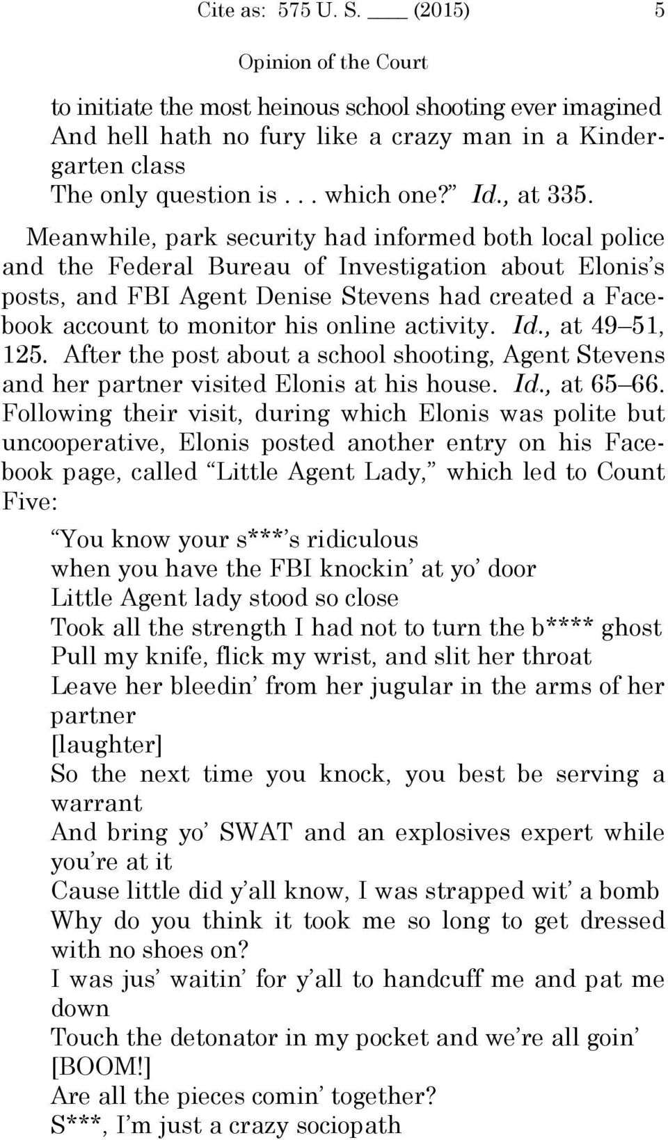 activity. Id., at 49 51, 125. After the post about a school shooting, Agent Stevens and her partner visited Elonis at his house. Id., at 65 66.