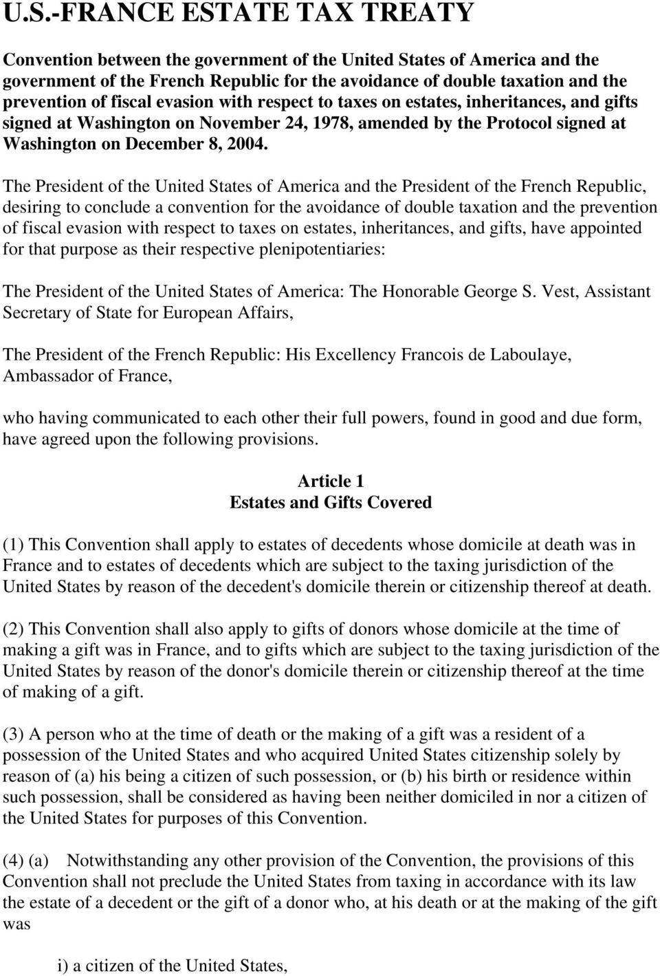 The President of the United States of America and the President of the French Republic, desiring to conclude a convention for the avoidance of double taxation and the prevention of fiscal evasion