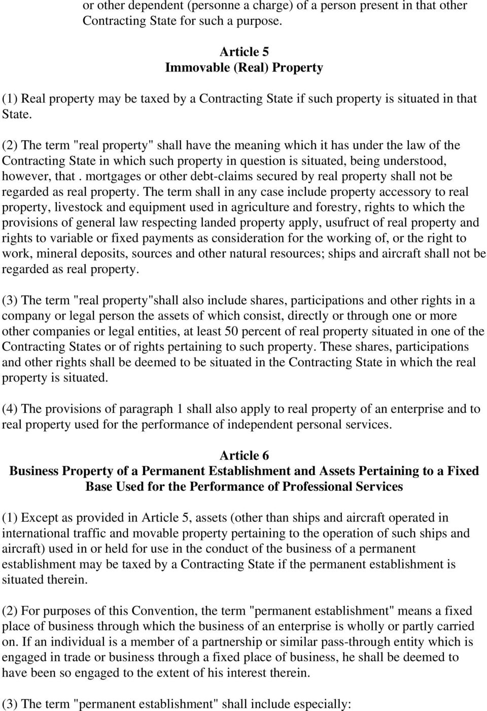 "(2) The term ""real property"" shall have the meaning which it has under the law of the Contracting State in which such property in question is situated, being understood, however, that."