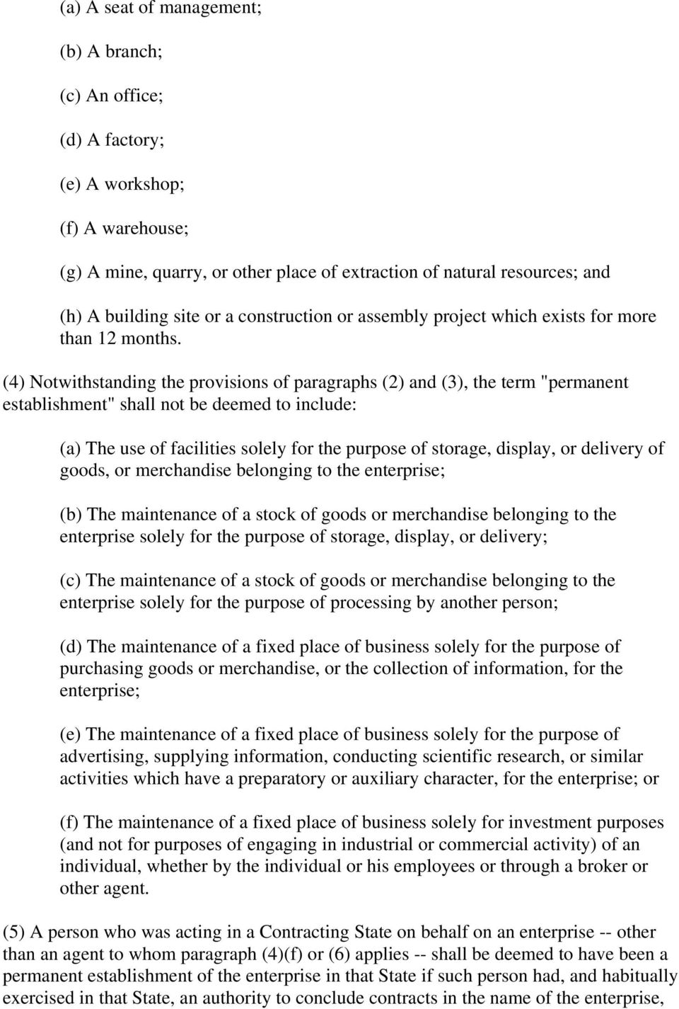 "(4) Notwithstanding the provisions of paragraphs (2) and (3), the term ""permanent establishment"" shall not be deemed to include: (a) The use of facilities solely for the purpose of storage, display,"