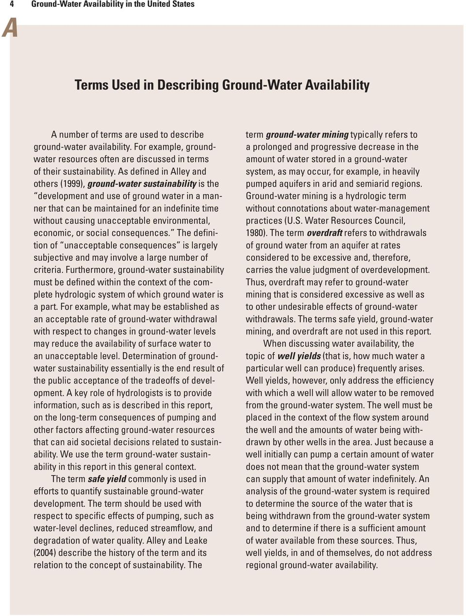 As defined in Alley and others (1999), ground-water sustainability is the development and use of ground water in a manner that can be maintained for an indefinite time without causing unacceptable