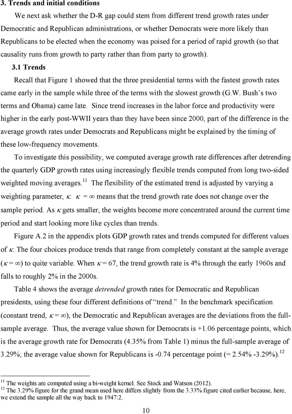1 Trends Recall that Figure 1 showed that the three presidential terms with the fastest growth rates came early in the sample while three of the terms with the slowest growth (G.W.