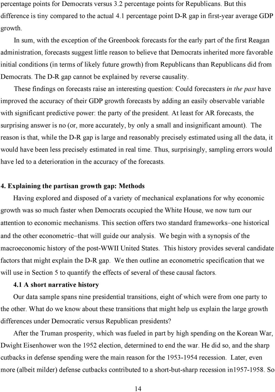 conditions (in terms of likely future growth) from Republicans than Republicans did from Democrats. The D-R gap cannot be explained by reverse causality.
