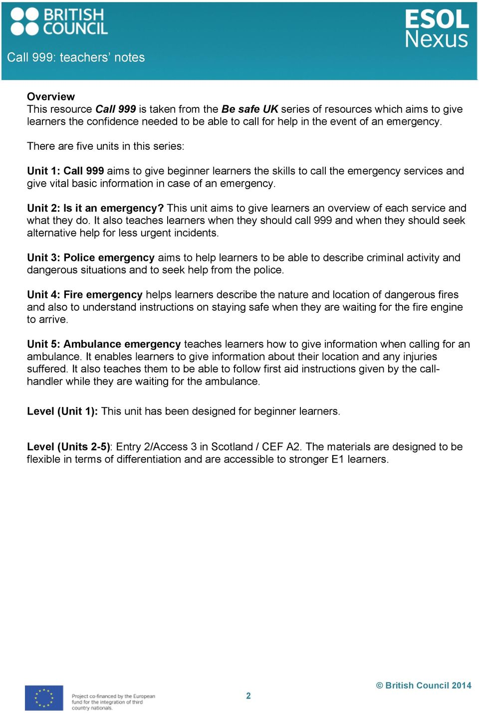 Unit 2: Is it an emergency? This unit aims to give learners an overview of each service and what they do.