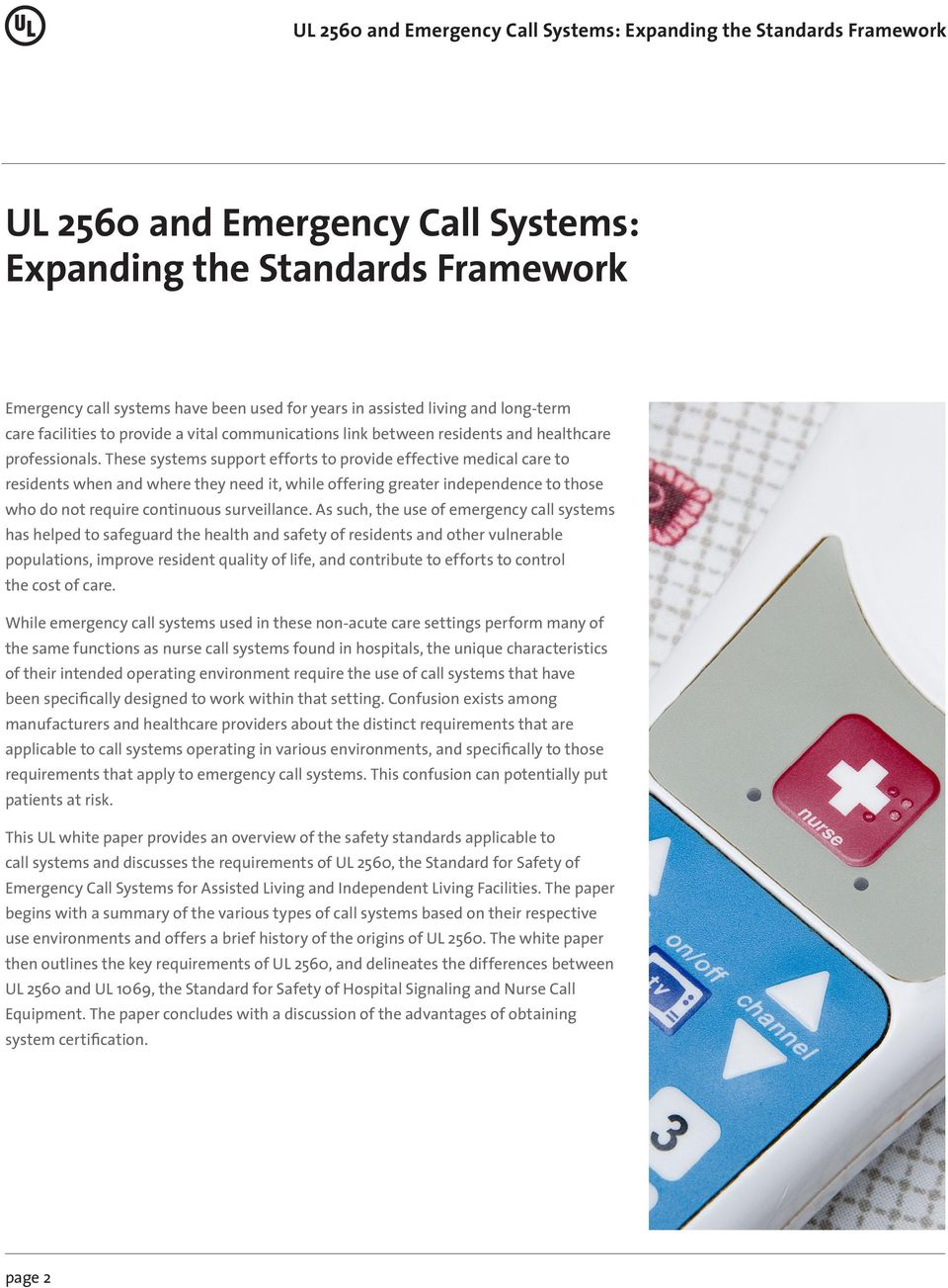 These systems support efforts to provide effective medical care to residents when and where they need it, while offering greater independence to those who do not require continuous surveillance.