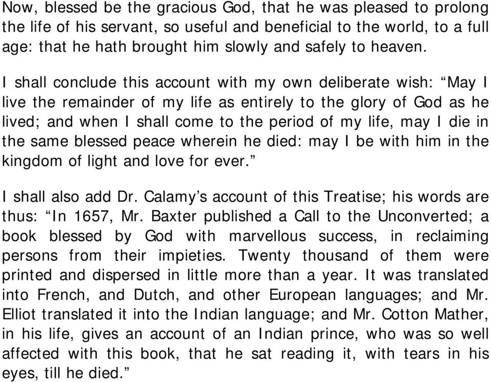 in the same blessed peace wherein he died: may I be with him in the kingdom of light and love for ever. I shall also add Dr. Calamy s account of this Treatise; his words are thus: In 1657, Mr.