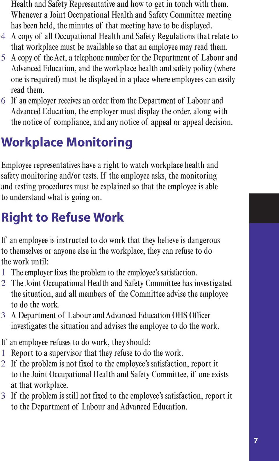 5 A copy of the Act, a telephone number for the Department of Labour and Advanced Education, and the workplace health and safety policy (where one is required) must be displayed in a place where