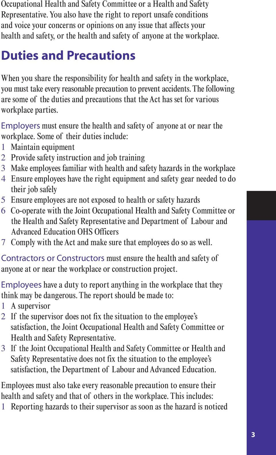 Duties and Precautions When you share the responsibility for health and safety in the workplace, you must take every reasonable precaution to prevent accidents.