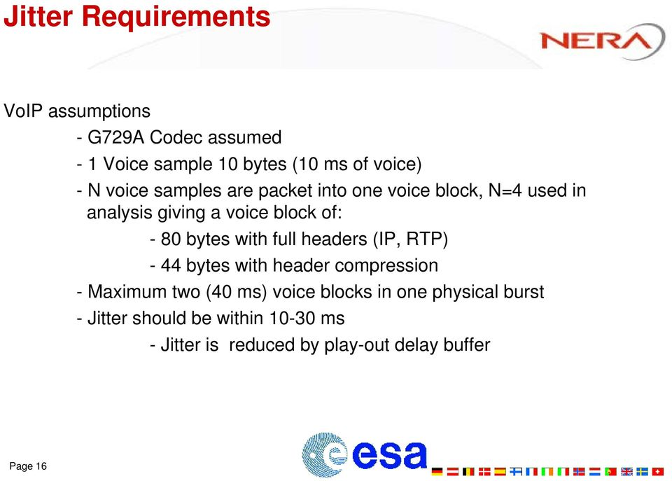 bytes with full headers (IP, RTP) - 44 bytes with header compression - Maximum two (40 ms) voice blocks