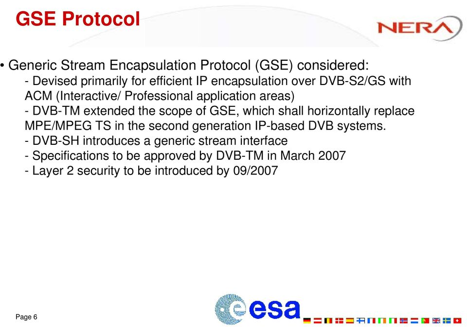 GSE, which shall horizontally replace MPE/MPEG TS in the second generation IP-based DVB systems.