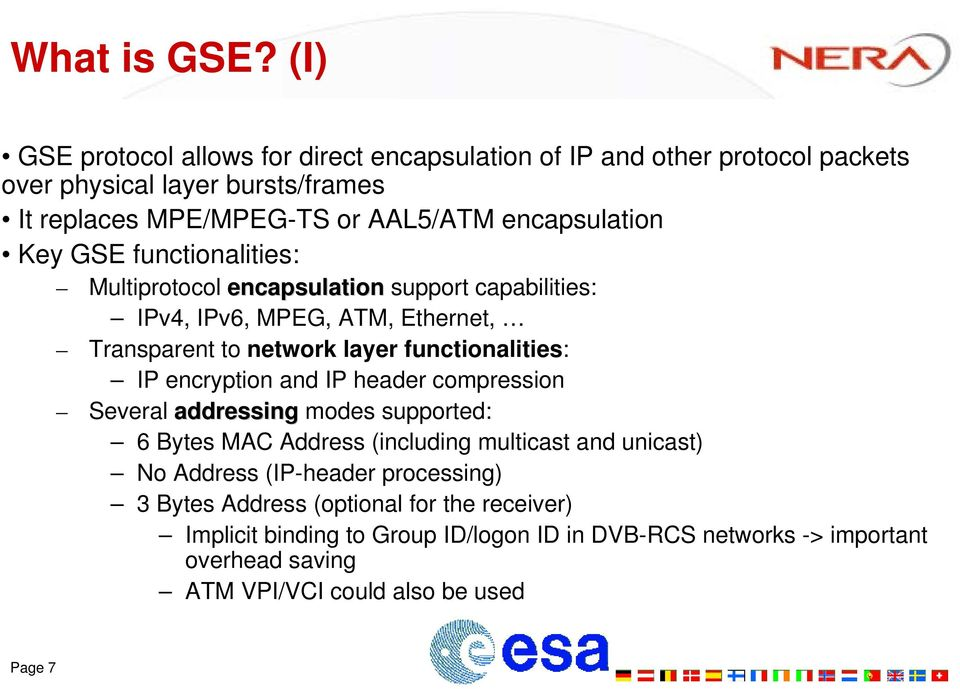 Key GSE functionalities: Multiprotocol encapsulation support capabilities: IPv4, IPv6, MPEG, ATM, Ethernet, Transparent to network layer functionalities: IP