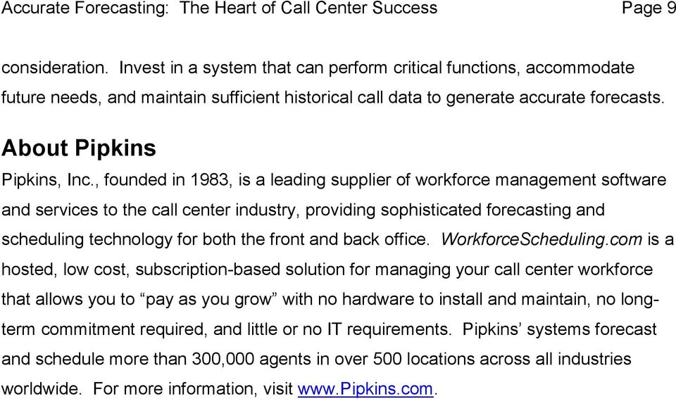 , founded in 1983, is a leading supplier of workforce management software and services to the call center industry, providing sophisticated forecasting and scheduling technology for both the front