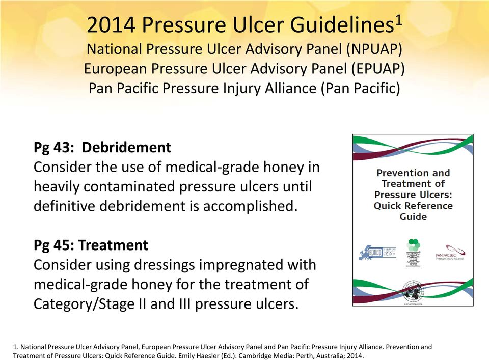 Pg 45: Treatment Consider using dressings impregnated with medical-grade honey for the treatment of Category/Stage II and III pressure ulcers. 1.