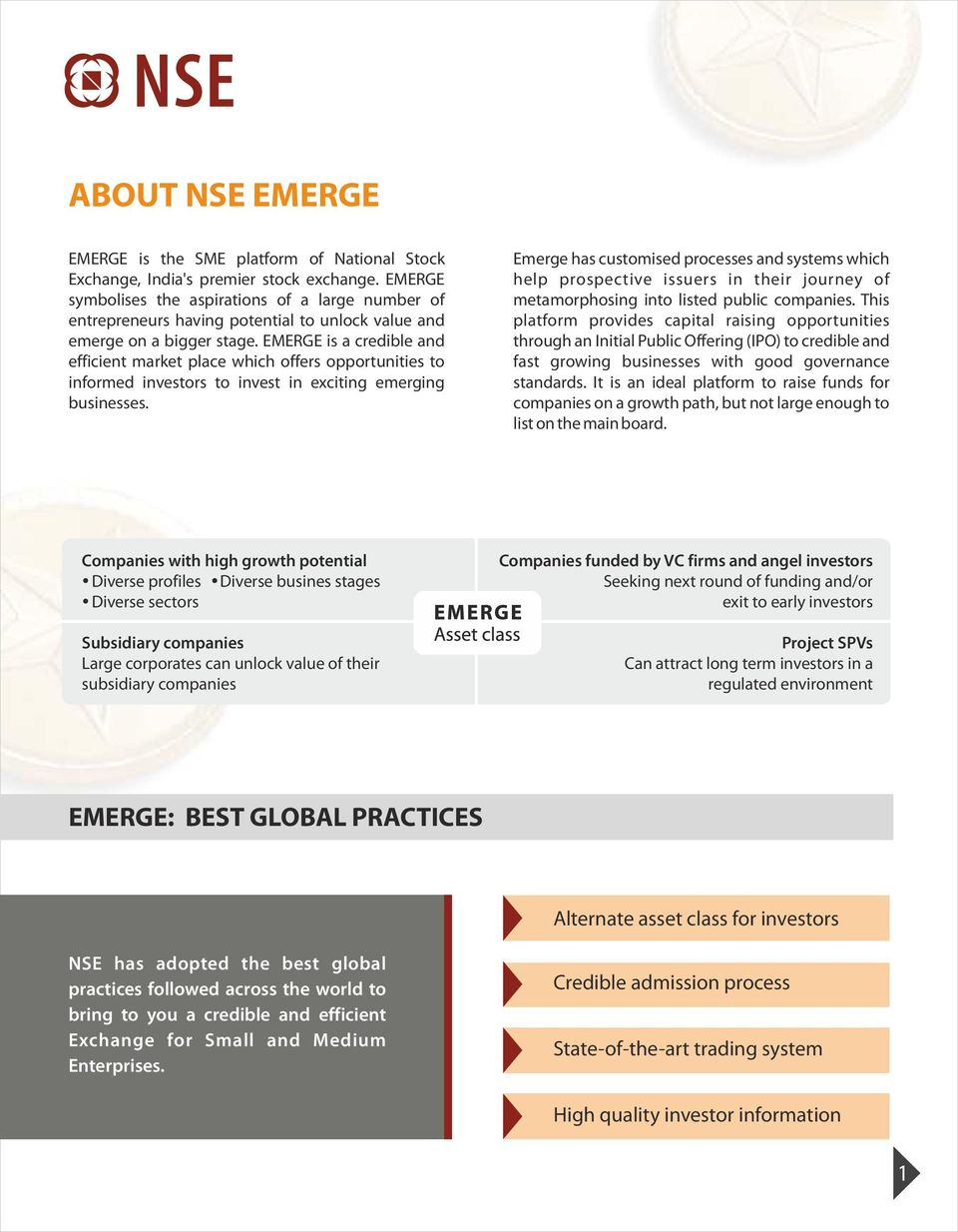 EMERGE is a credible and efficient market place which offers opportunities to informed investors to invest in exciting emerging businesses.