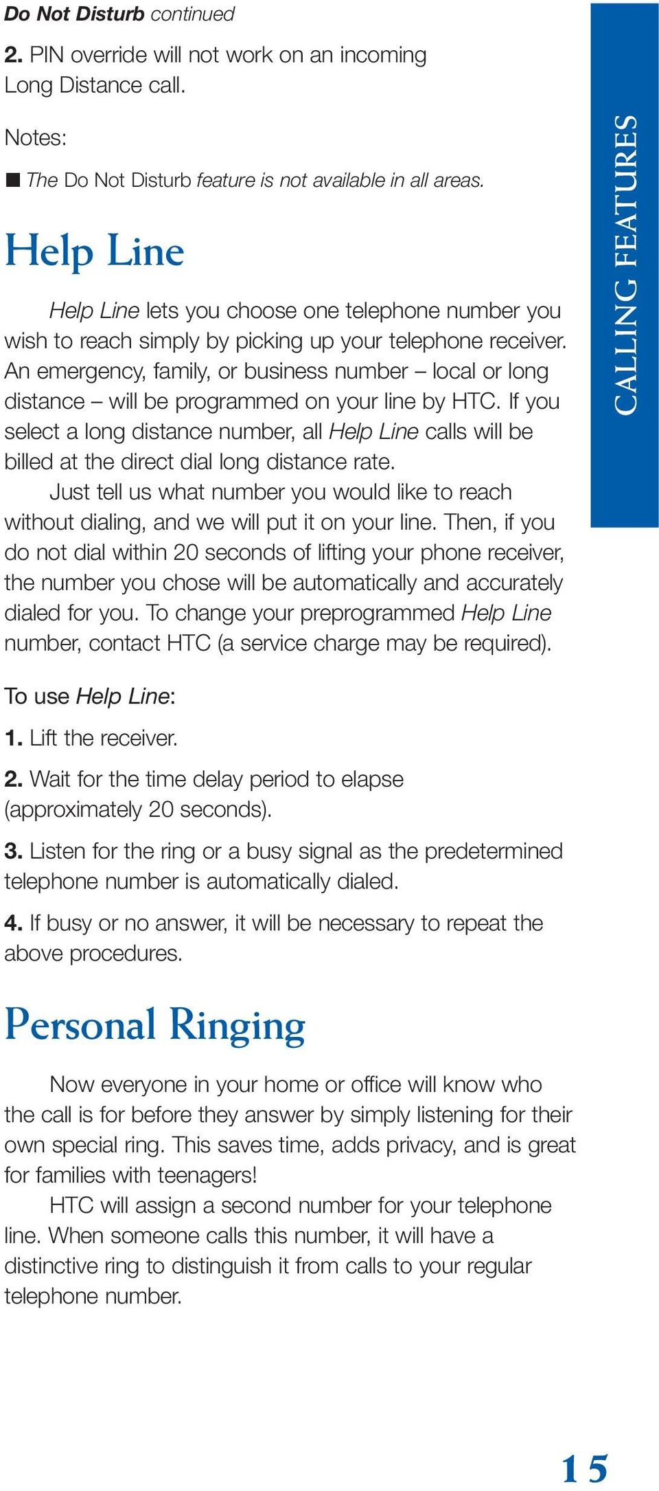 An emergency, family, or business number local or long distance will be programmed on your line by HTC.