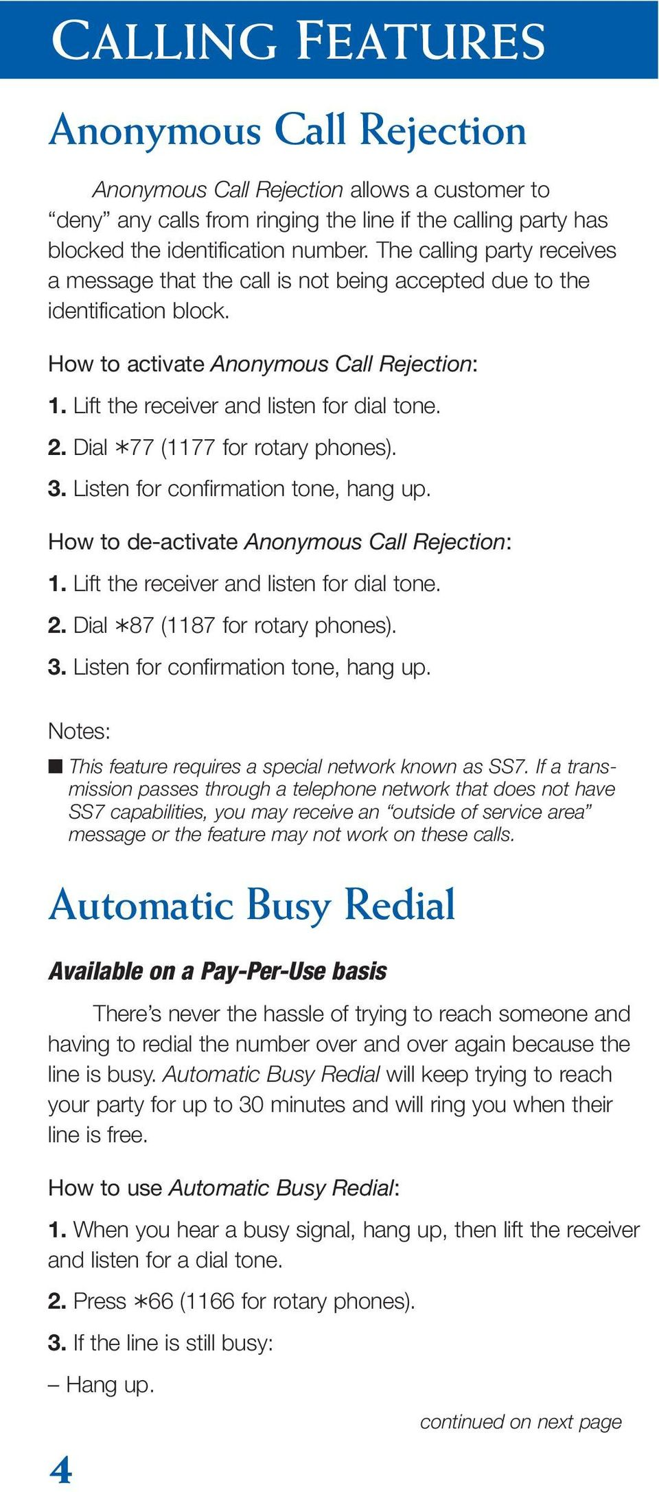 Dial 77 (1177 for rotary phones). 3. Listen for confirmation tone, hang up. How to de-activate Anonymous Call Rejection: 1. Lift the receiver and listen for dial tone. 2.