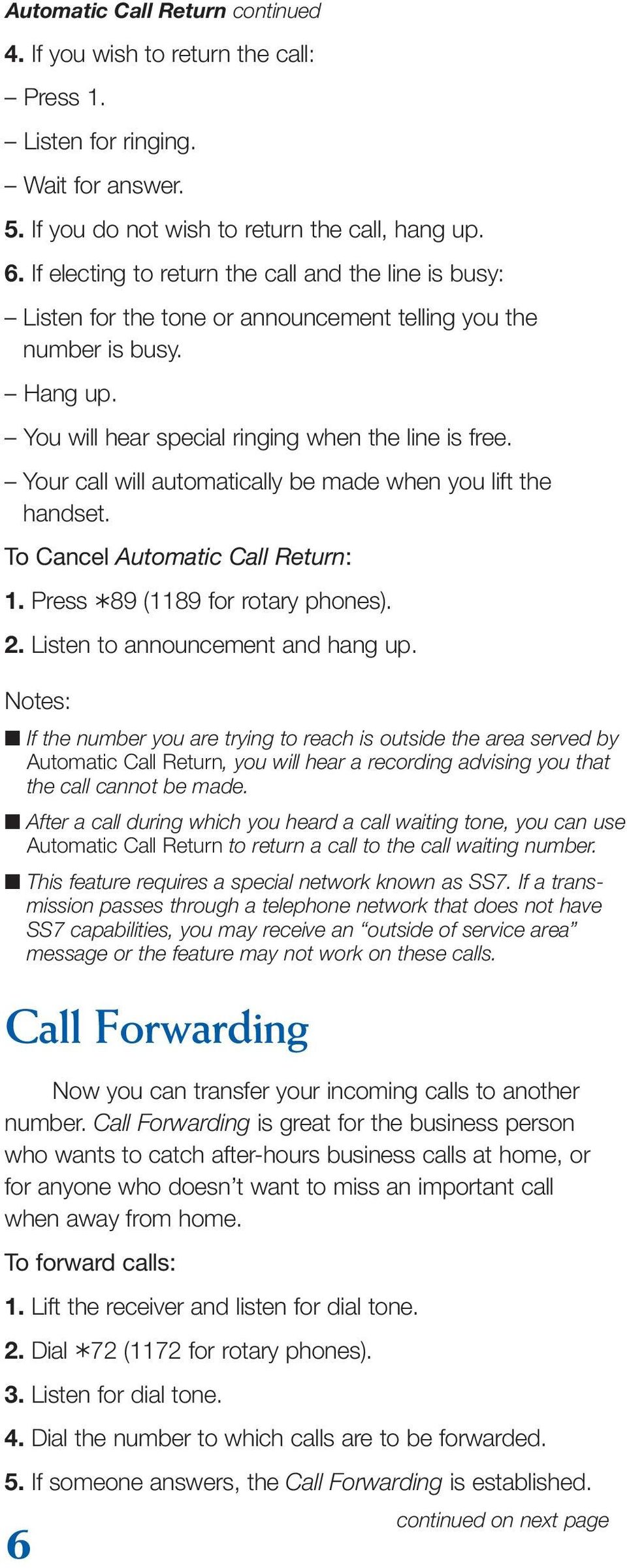 Your call will automatically be made when you lift the handset. To Cancel Automatic Call Return: 1. Press 89 (1189 for rotary phones). 2. Listen to announcement and hang up.