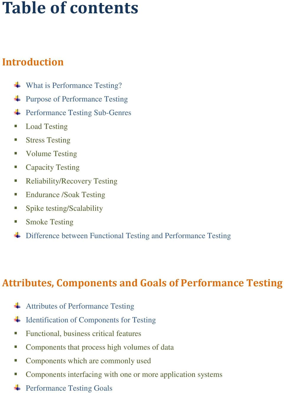Testing Spike testing/scalability Smoke Testing Difference between Functional Testing and Performance Testing Attributes, Components and Goals of Performance Testing
