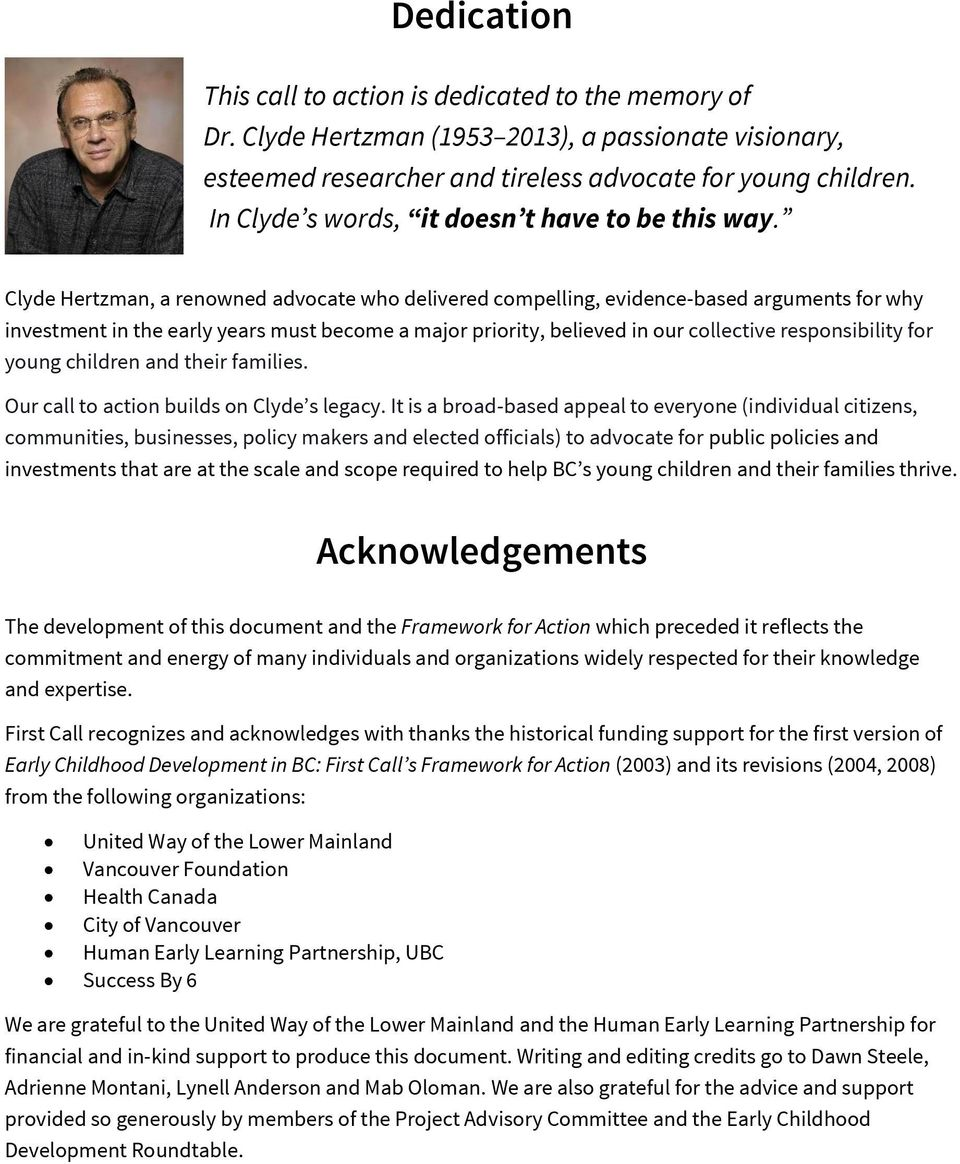 Clyde Hertzman, a renowned advocate who delivered compelling, evidence-based arguments for why investment in the early years must become a major priority, believed in our collective responsibility