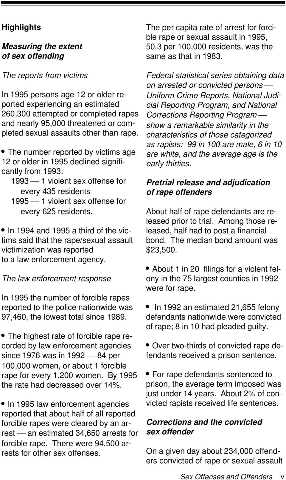 The number reported by victims age 12 or older in 1995 declined significantly from 1993: 1993 1 violent sex offense for every 435 residents 1995 1 violent sex offense for every 625 residents.