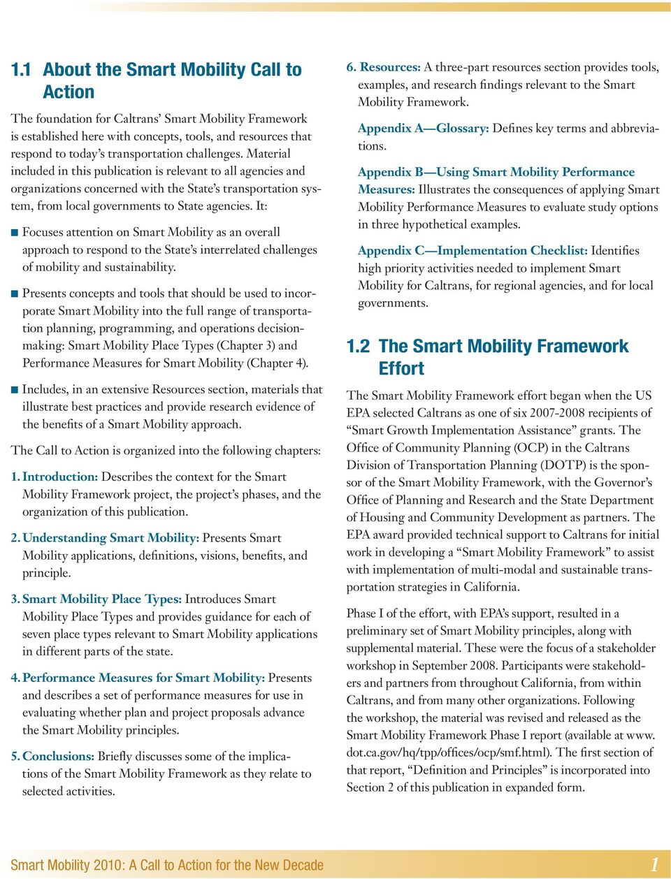 It: n Focuses attention on Smart Mobility as an overall approach to respond to the State s interrelated challenges of mobility and sustainability.