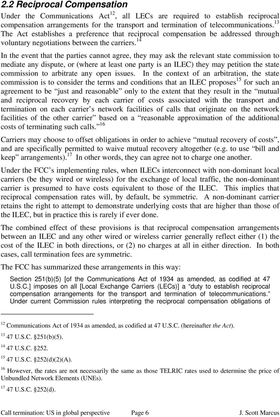 14 In the event that the parties cannot agree, they may ask the relevant state commission to mediate any dispute, or (where at least one party is an ILEC) they may petition the state commission to