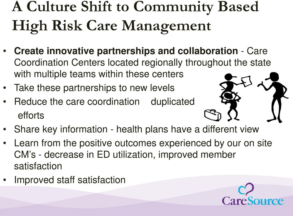 Reduce the care coordination duplicated efforts Share key information - health plans have a different view Learn from the