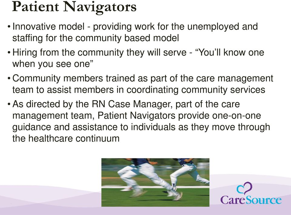 management team to assist members in coordinating community services As directed by the RN Case Manager, part of the care