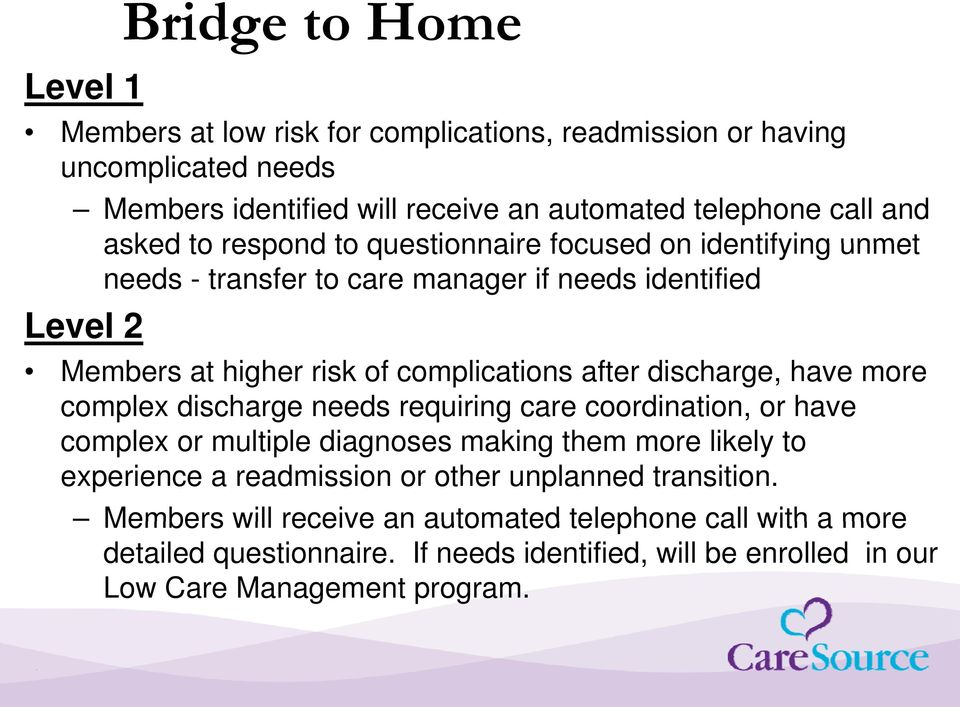 discharge, have more complex discharge needs requiring care coordination, or have complex or multiple diagnoses making them more likely to experience a readmission or other