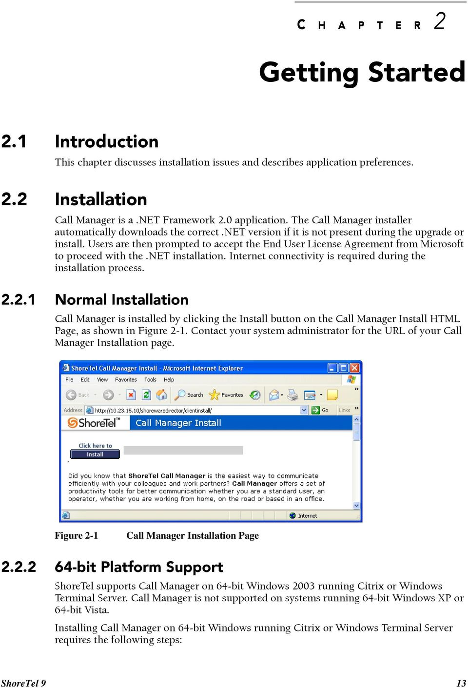 Users are then prompted to accept the End User License Agreement from Microsoft to proceed with the.net installation. Internet connectivity is required during the installation process. 2.