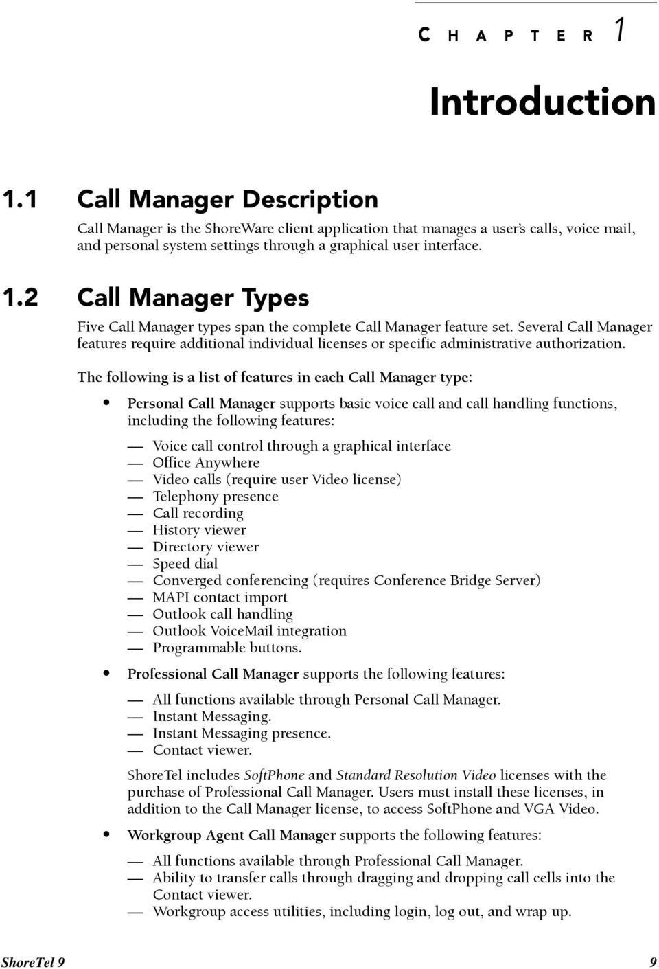 2 Call Manager Types Five Call Manager types span the complete Call Manager feature set. Several Call Manager features require additional individual licenses or specific administrative authorization.