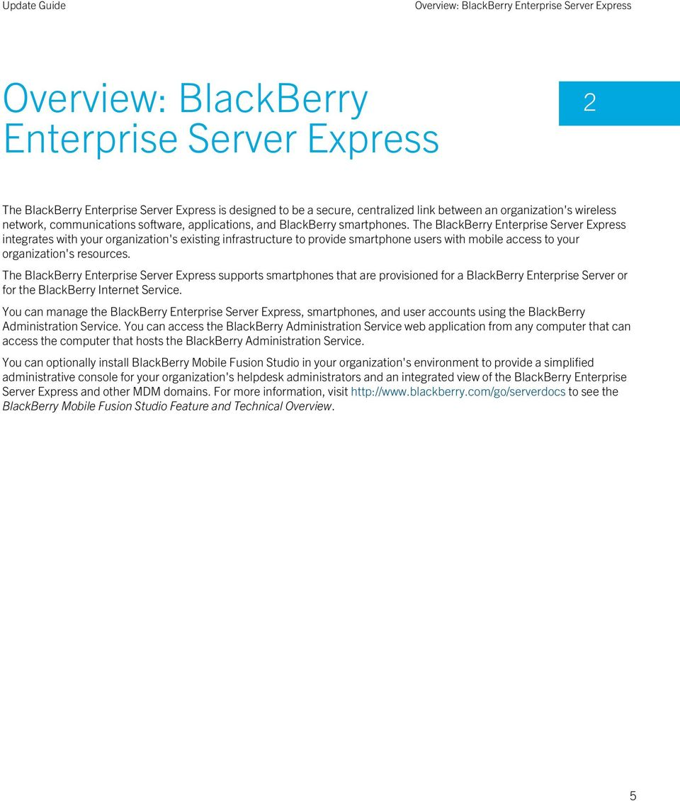 The BlackBerry Enterprise Server Express integrates with your organization's existing infrastructure to provide smartphone users with mobile access to your organization's resources.