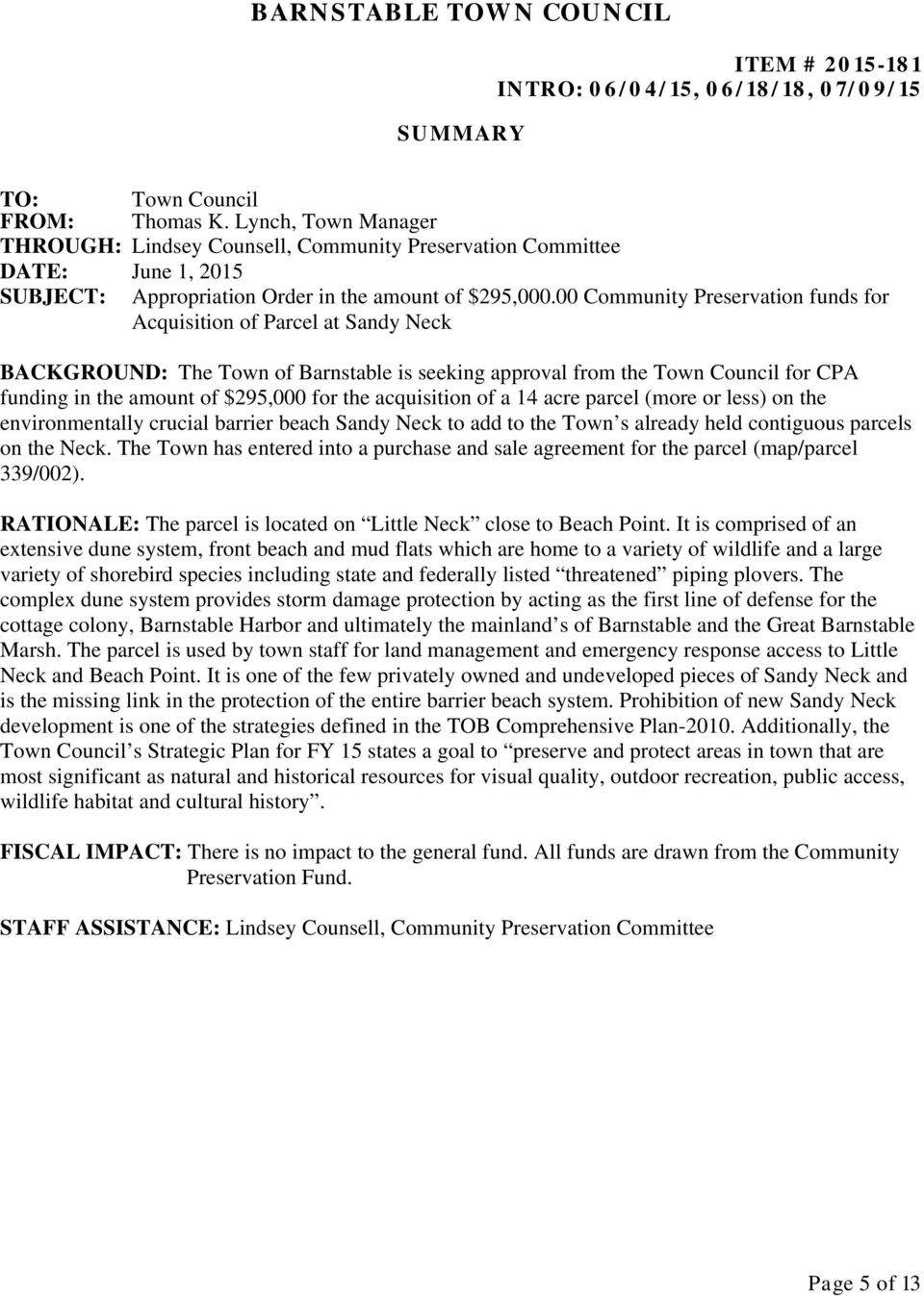 00 Community Preservation funds for Acquisition of Parcel at Sandy Neck BACKGROUND: The Town of Barnstable is seeking approval from the Town Council for CPA funding in the amount of $295,000 for the