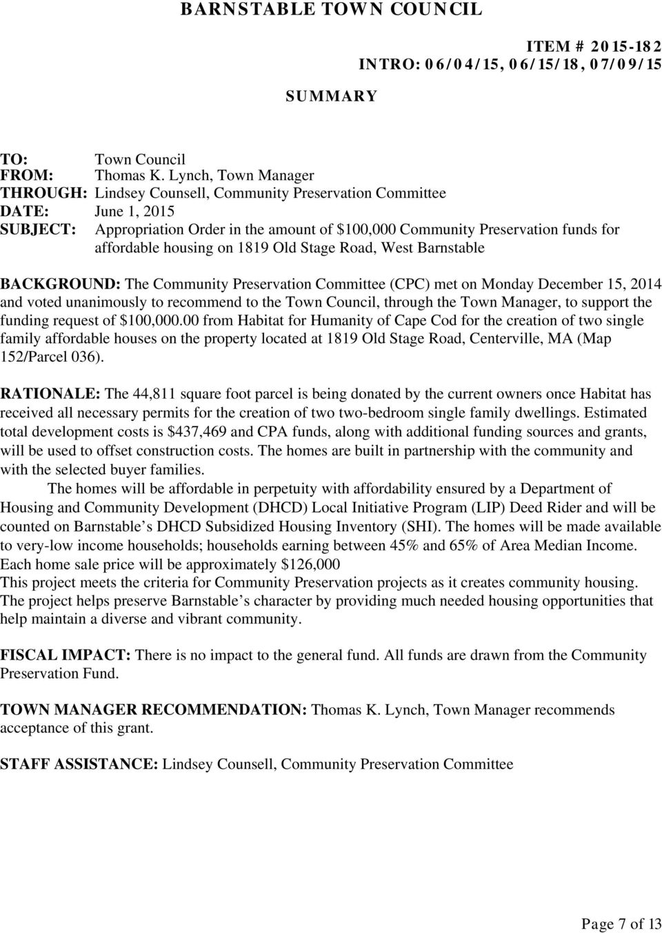 housing on 1819 Old Stage Road, West Barnstable BACKGROUND: The Community Preservation Committee (CPC) met on Monday December 15, 2014 and voted unanimously to recommend to the Town Council, through