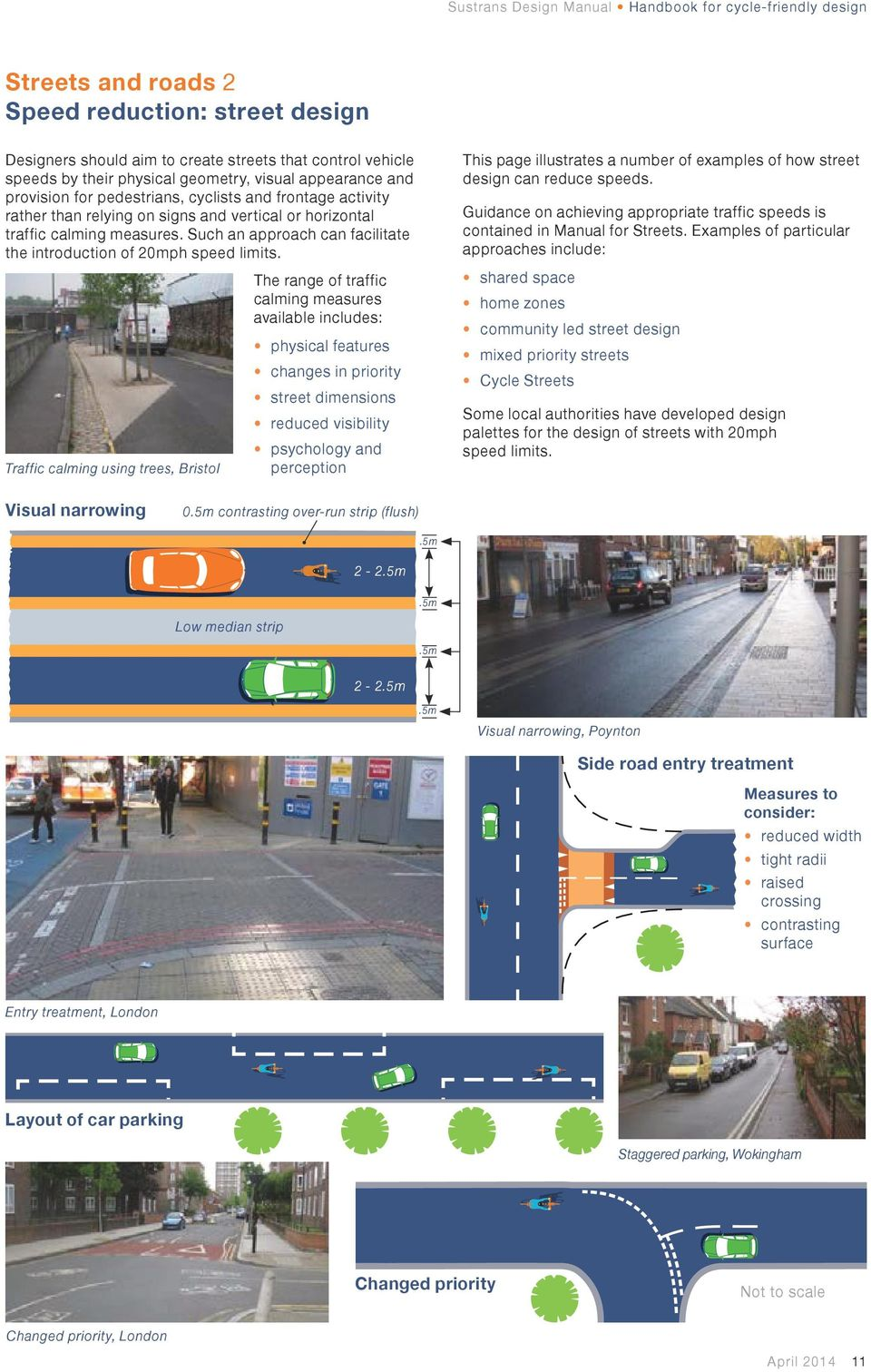 The range of traffic calming measures available includes: physical features changes in priority street dimensions reduced visibility psychology and Traffic calming using trees, Bristol perception