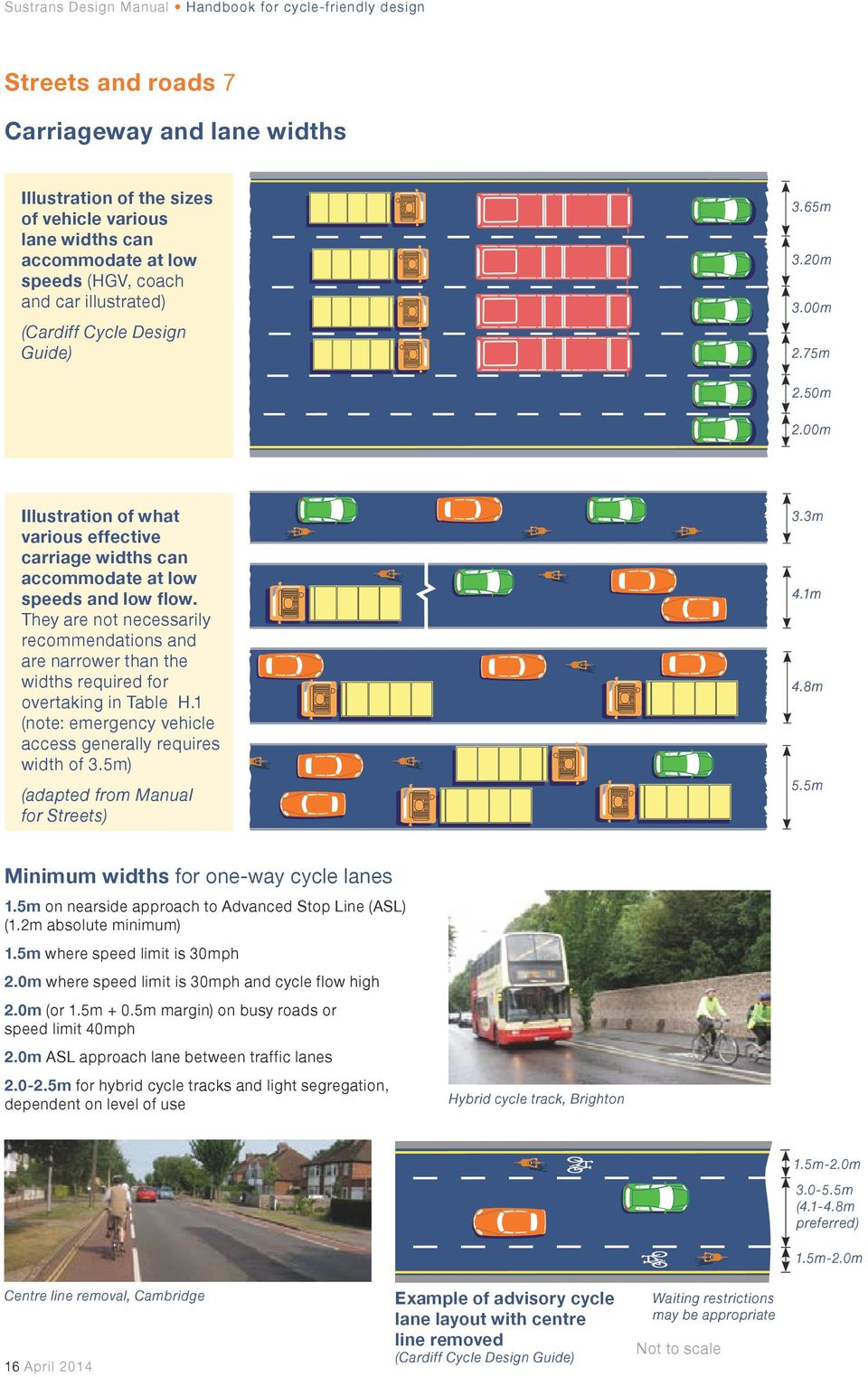 They are not necessarily recommendations and are narrower than the widths required for overtaking in Table H.1 (note: emergency vehicle access generally requires width of 3.