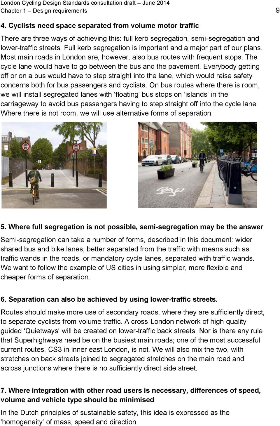 Full kerb segregation is important and a major part of our plans. Most main roads in London are, however, also bus routes with frequent stops.